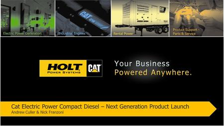 Cat Electric Power Compact Diesel – Next Generation Product Launch Andrew Culler & Nick Franzoni.