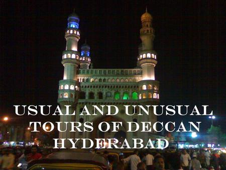 Usual AND UnUsual Tours of Deccan Hyderabad. Hyderabad Foot Prints.