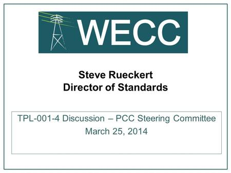 Steve Rueckert Director of Standards TPL-001-4 Discussion – PCC Steering Committee March 25, 2014.