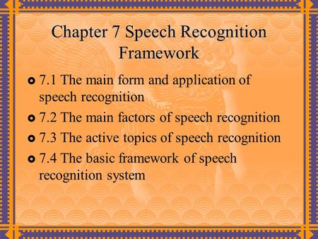 Chapter 7 Speech Recognition Framework  7.1 The main form and application of speech recognition  7.2 The main factors of speech recognition  7.3 The.
