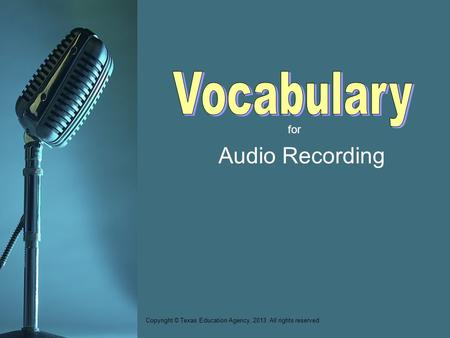 For Audio Recording Copyright © Texas Education Agency, 2013. All rights reserved.