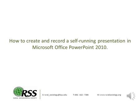 How to create and record a self-running presentation in Microsoft Office PowerPoint 2010. E: 801 -422 - 7386W: