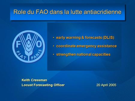 Role du FAO dans la lutte antiacridienne early warning & forecasts (DLIS) coordinate emergency assistance strengthen national capacities early warning.