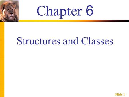 Slide 1 Chapter 6 Structures and Classes. Slide 2 Learning Objectives  Structures  Structure types  Structures as function arguments  Initializing.