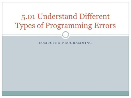 5.01 Understand Different Types of Programming Errors
