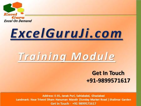 Excel On Demand Training Module Get In Touch +91-9899571617 Address: E-35, Janak Puri, Sahiababd, Ghaziabad Landmark: Near Triveni Dham Hanuman Mandir.