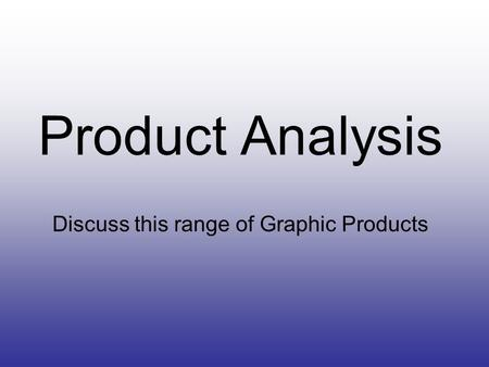 Discuss this range of Graphic Products