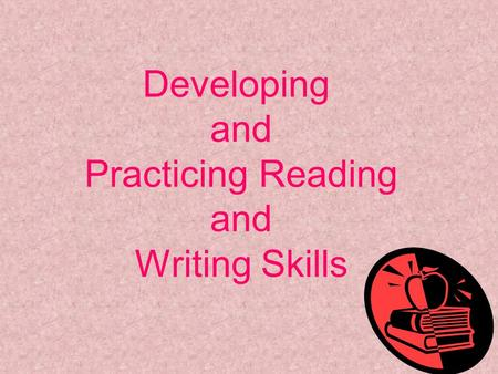 Developing and Practicing Reading and Writing Skills.