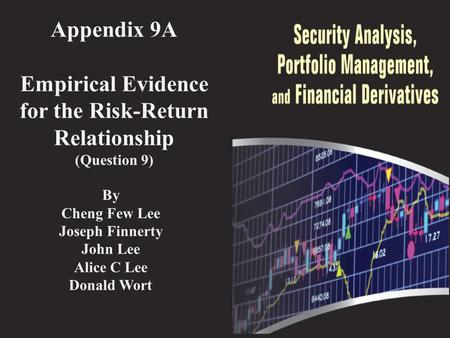 Appendix 9A Empirical Evidence for the Risk-Return Relationship (Question 9) By Cheng Few Lee Joseph Finnerty John Lee Alice C Lee Donald Wort.