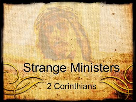 Strange Ministers 2 Corinthians. Strange Ministers Barna Group Statistics – April 2012 AmericansProtestants personally affected by the economy in a major.