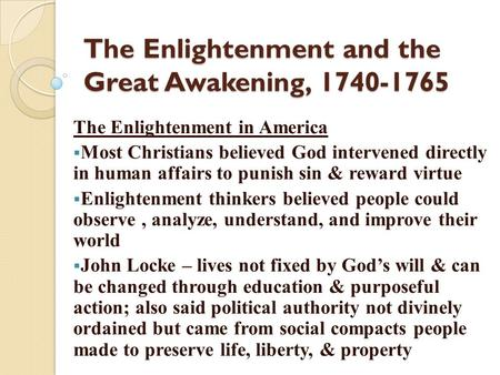 The Enlightenment and the Great Awakening, 1740-1765 The Enlightenment in America  Most Christians believed God intervened directly in human affairs to.