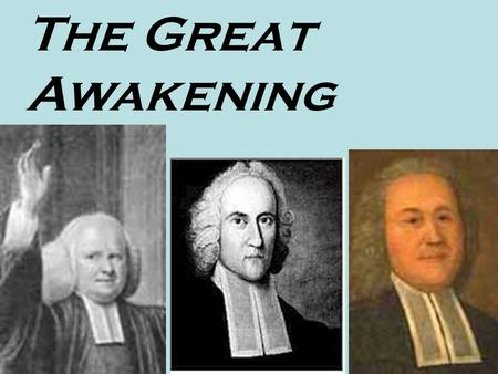 The Great Awakening. Religion Softens Religious fanaticism had died down by 1700 Most active attendance at church was female Most settlers had little.