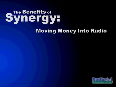 Synergy: The Benefits of Moving Money Into Radio.