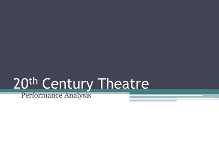20 th Century Theatre Performance Analysis. LI To gain an understanding of how to conduct a critical analysis of a theatre performance SC I can identify.