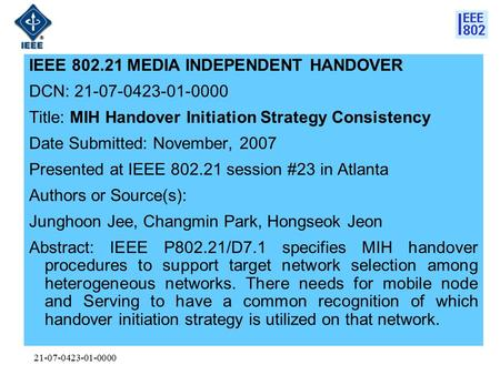 21-07-0423-01-0000 IEEE 802.21 MEDIA INDEPENDENT HANDOVER DCN: 21-07-0423-01-0000 Title: MIH Handover Initiation Strategy Consistency Date Submitted: November,