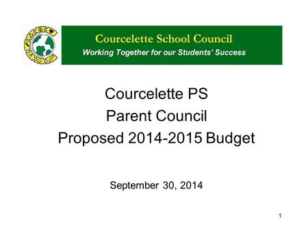 Courcelette PS Parent Council Proposed 2014-2015 Budget September 30, 2014 1.