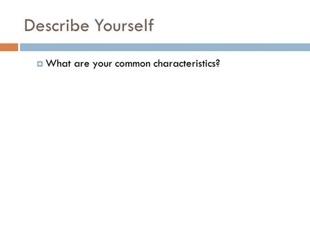 Describe Yourself  What are your common characteristics?