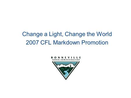 Change a Light, Change the World 2007 CFL Markdown Promotion.