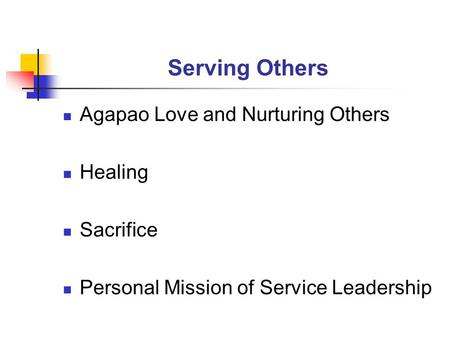 Serving Others Agapao Love and Nurturing Others Healing Sacrifice Personal Mission of Service Leadership.