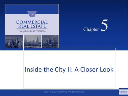 ©2014 OnCourse Learning. All Rights Reserved. CHAPTER 5 Chapter 5 Inside the City II: A Closer Look SLIDE 1.
