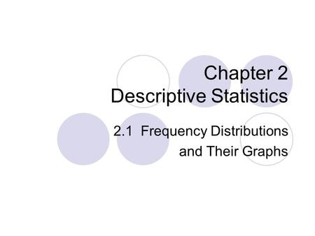 Chapter 2 Descriptive Statistics 2.1 Frequency Distributions and Their Graphs.