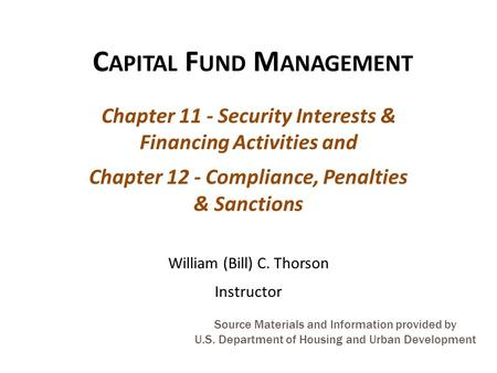 Source Materials and Information provided by U.S. Department of Housing and Urban Development C APITAL F UND M ANAGEMENT Chapter 11 - Security Interests.
