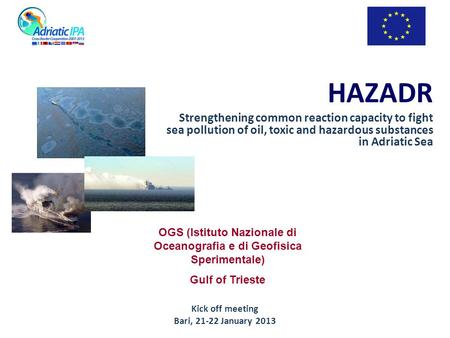 HAZADR Strengthening common reaction capacity to fight sea pollution of oil, toxic and hazardous substances in Adriatic Sea OGS (Istituto Nazionale di.