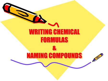 WRITING CHEMICAL FORMULAS & NAMING COMPOUNDS. Electrons in the same group have similar chemical properties because they have the same number of electrons.