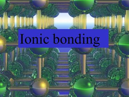 Ionic bonding. Square box stuff Chemical ideas 3.1 page 34.