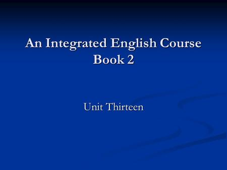 An Integrated English Course Book <strong>2</strong> Unit Thirteen.