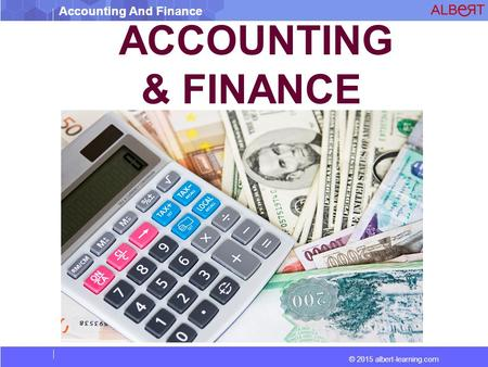 Accounting And Finance © 2015 albert-learning.com ACCOUNTING & FINANCE.