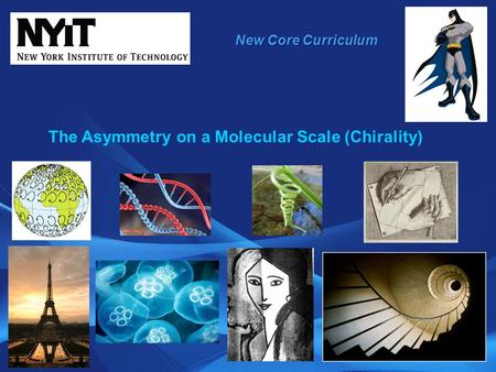 New Core Curriculum The Asymmetry on a Molecular Scale (Chirality)
