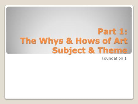Part 1: The Whys & Hows of Art Subject & Theme Foundation 1.