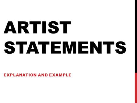 ARTIST STATEMENTS EXPLANATION AND EXAMPLE. ARTIST STATEMENT: WHAT IS IT? A written statement that explains your artwork.