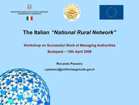 "1 The Italian ""National Rural Network"" Workshop on Successful Work of Managing Authorities Budapest – 15th April 2008 Riccardo Passero"