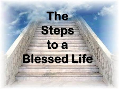 TheSteps to a Blessed Life. Gospel of St. Matthew 5:3-10.