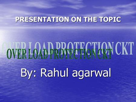 PRESENTATION ON THE TOPIC By: Rahul agarwal. INTRODUCTION  Overload protection circuit are required in inverters and uninterrupted power supplies to.