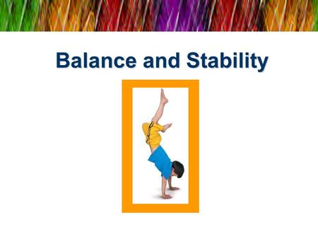 Balance and Stability. This Organizing Idea can help you understand how balance and stability in your life at home, in school, and in the world beyond.