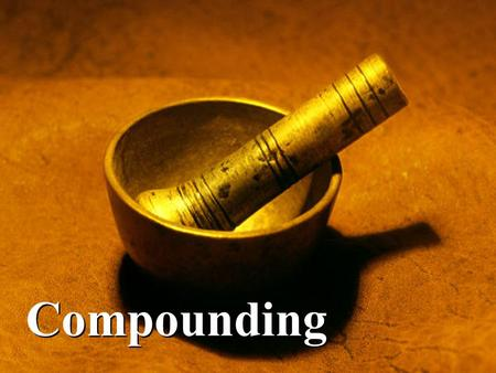 Compounding. COMPOUNDINGCOMPOUNDING Compounding: the preparation, mixing, assembling and packaging or labeling of a drug or device. Extemporaneous Compounding: