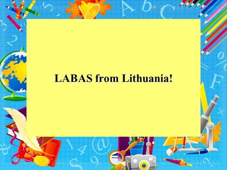 LABAS from Lithuania!. Our school Our school is in Vilnius region called Buivydiškės. The primary school established near Buivydiškių Park. Nearby you.