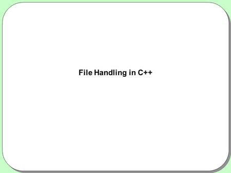 File Handling in C++. File Handling Introduction to File Handling –Data entered once, required later again –Same Data to be used by others –Data required.