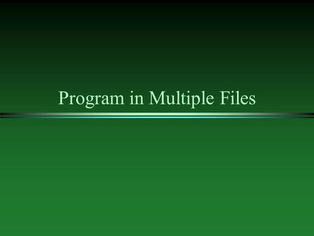 Program in Multiple Files. l all C++ statements are divided into executable and non-executable l executable - some corresponding machine code is generated.