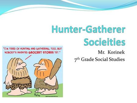 Mr. Korinek 7 th Grade Social Studies. HOMINIDS Prehistoric humans are called hominids.