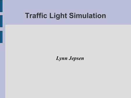 Traffic Light Simulation Lynn Jepsen. Introduction and Background Try and find the most efficient way to move cars through an intersection at different.