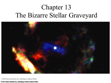 Chapter 13 The Bizarre Stellar Graveyard. 13.1 White Dwarfs Our goals for learning: What is a white dwarf? What can happen to a white dwarf in a close.
