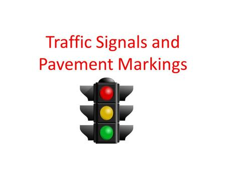 Traffic Signals and Pavement Markings. a. Red is always stop. If it is flashing red, you may go as if a stop sign. A solid red you might be allowed to.