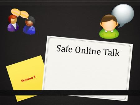 Safe Online Talk Session 1. Don't Talk to Strangers? Have you ever heard this saying?