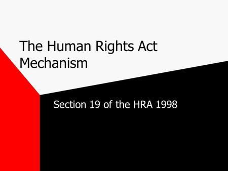 The Human Rights Act Mechanism Section 19 of the HRA 1998.