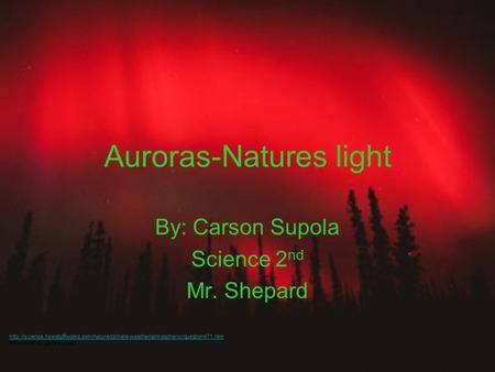 Auroras-Natures light By: Carson Supola Science 2 nd Mr. Shepard  How.