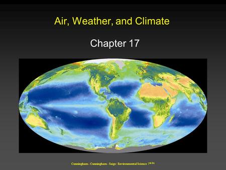 Cunningham - Cunningham - Saigo: Environmental Science 7 th Ed. Air, Weather, and Climate Chapter 17.